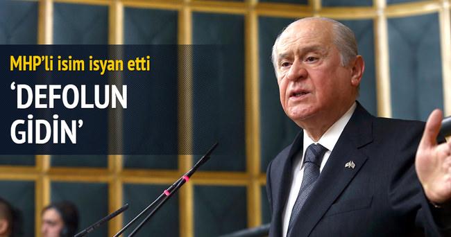 MHP'li isimden Bahçeli'ye: Defolun gidin!