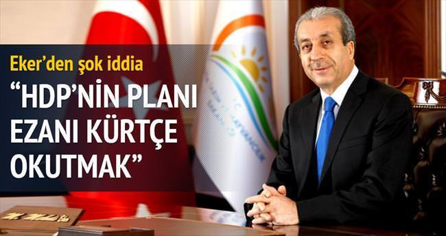 Eker: HDP ezanı Kürtçe okutmak istiyor