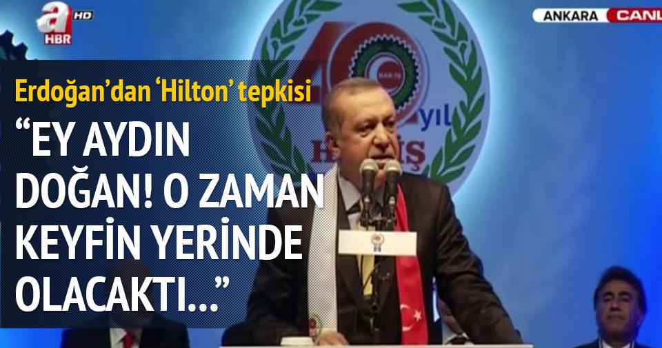 Cumhurbaşkanı Erdoğan'dan 'Hilton' tepkisi