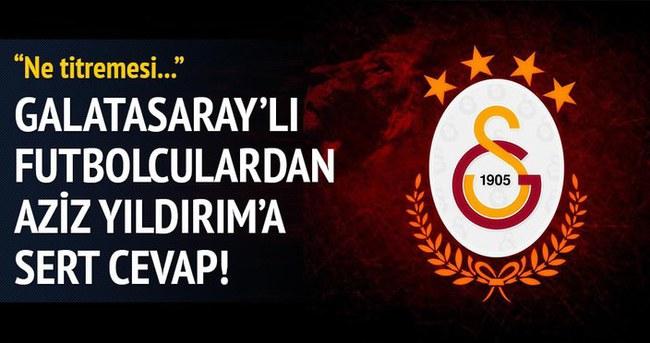 Galatasaray'lı futbolculardan Aziz Yıldırım'a cevap