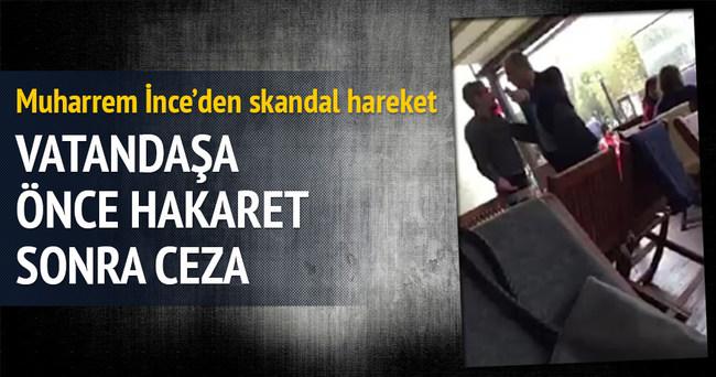 CHP'li İnce'den esnafa önce hakaret sonra ceza