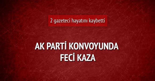 Ak Parti konvoyunda kaza: 2 basın mensubu hayatını kaybetti