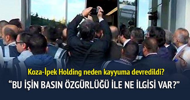 Koza-İpek Holding neden kayyuma devredildi?