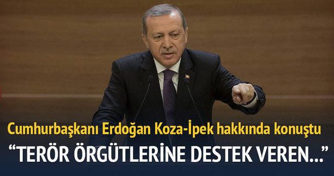 Erdoğan Koza-İpek hakkında ilk kez konuştu