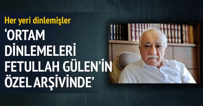'Ortam dinlemeleri Fetullah Gülen'in özel arşivinde'