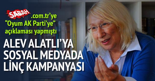 Oyum Ak Parti'ye diyen Alev Alatlı'ya yine linç!