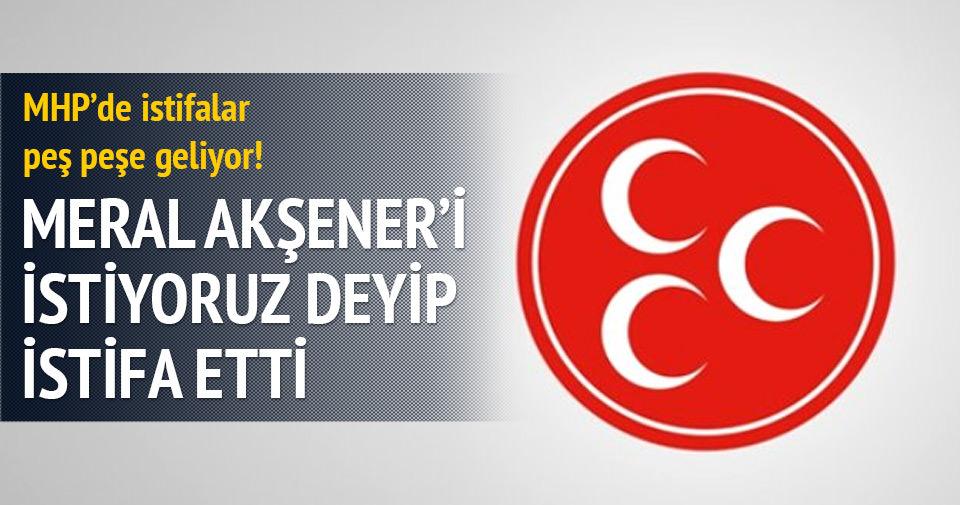 'Meral Akşener'i istiyoruz' deyip MHP'den istifa etti