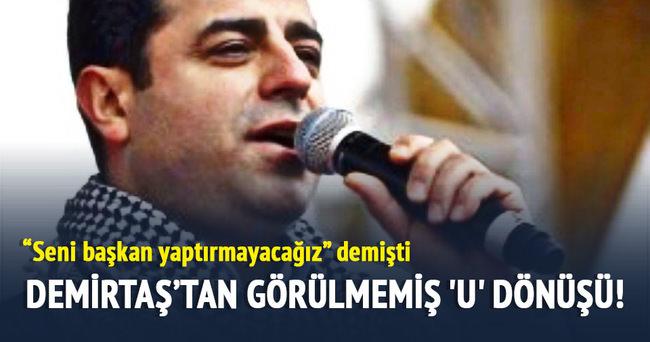 Demirtaş'tan görülmemiş 'U' dönüşü!