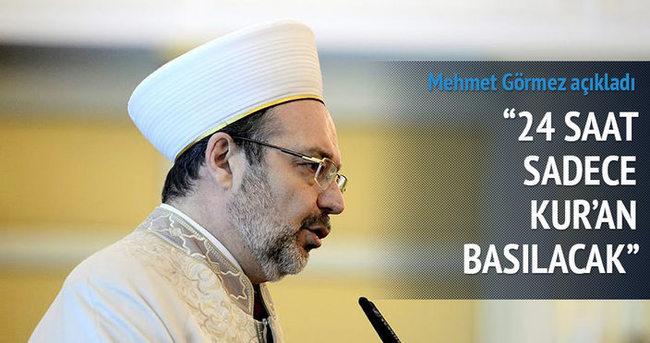 Mehmet Görmez: '24 saat sadece Kur'an-ı Kerim basılacak'