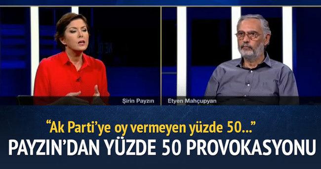 Şirin Payzın'dan yüzde 50 provokasyonu