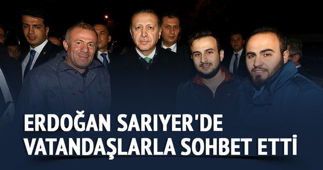 Erdoğan Sarıyer'de vatandaşlarla sohbet etti