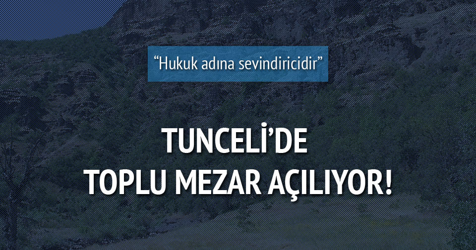 Tunceli'de toplu mezar açılıyor!