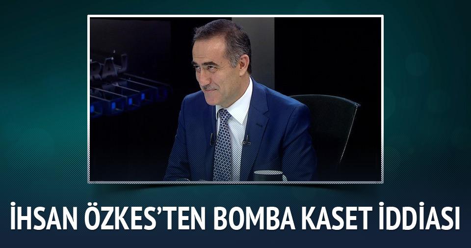 İhsan Özkes'ten bomba 'kaset' iddiası