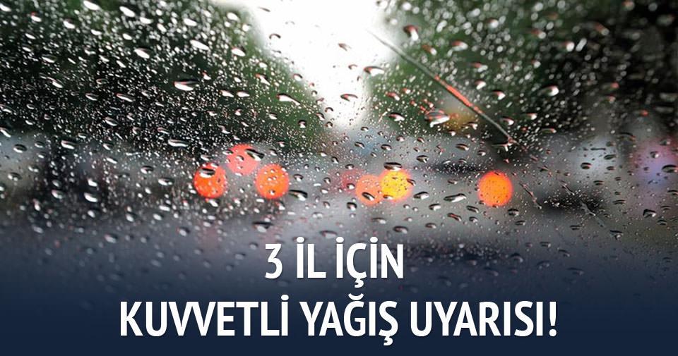 3 il için kuvvetli yağış uyarısı!