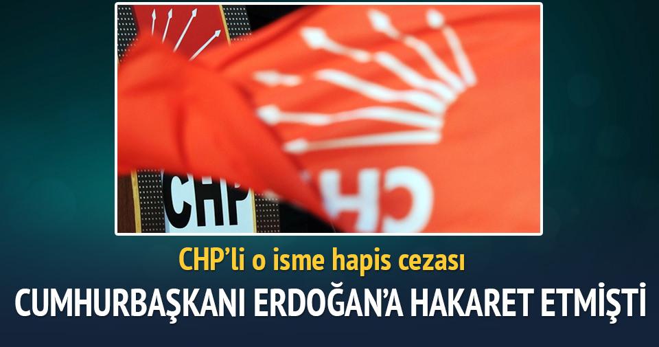 CHP'li o isme Erdoğan'a hakaretten hapis cezası
