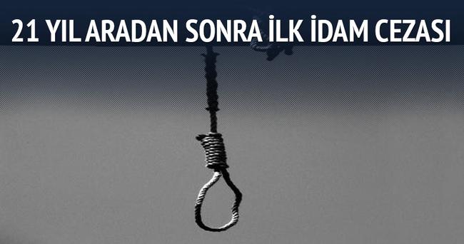 21 yıl aradan sonra ilk idam cezası
