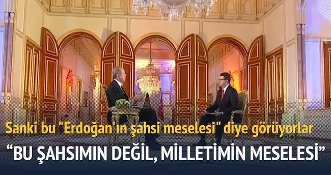 Erdoğan: Bu benim şahsi meselem değil, milletimin meselesidir