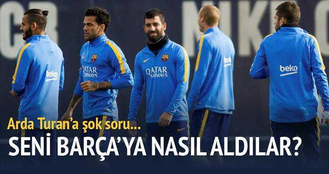 Seni Barça'ya nasıl aldılar? ben de anlamadım