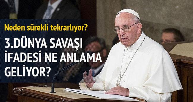 Papa'nın '3. Dünya Savaşı' ifadesi ne anlama geliyor?