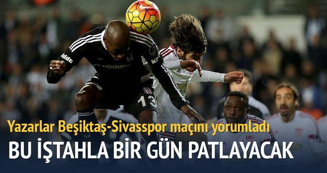 Yazarlar Beşiktaş-Sivasspor maçını yorumladı