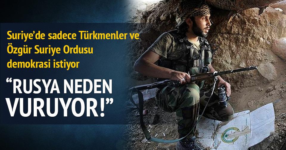 Suriye'de sadece Türkmenler ve Özgür Suriye Ordusu demokrasi istiyor