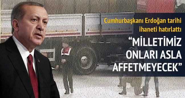 Erdoğan: MİT TIR'larını durduranları milletimiz affetmeyecek