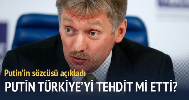 Peskov: Putin Türkiye'yi tehdit etmedi
