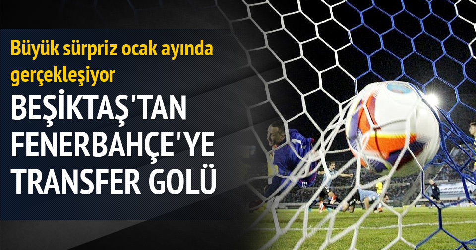 Beşiktaş'tan Fenerbahçe'ye transfer golü