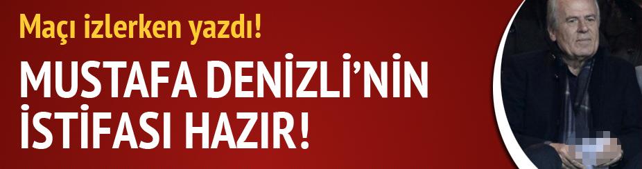 Mustafa Denizli'nin istifası hazır!