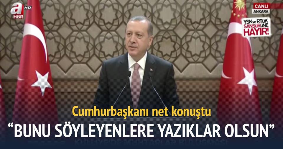 Erdoğan: Bunu söyleyenlere yazıkları olsun