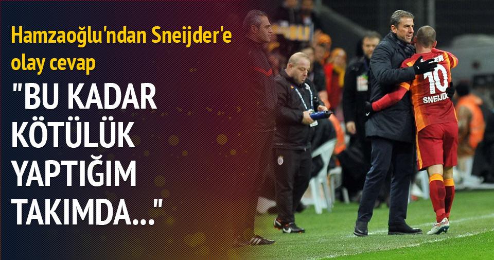Hamzaoğlu'ndan Sneijder'e olay cevap