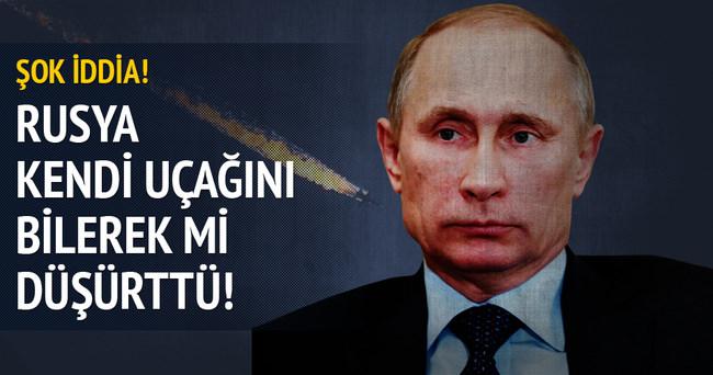Rusya kendi uçağı bilerek mi düşürttü!