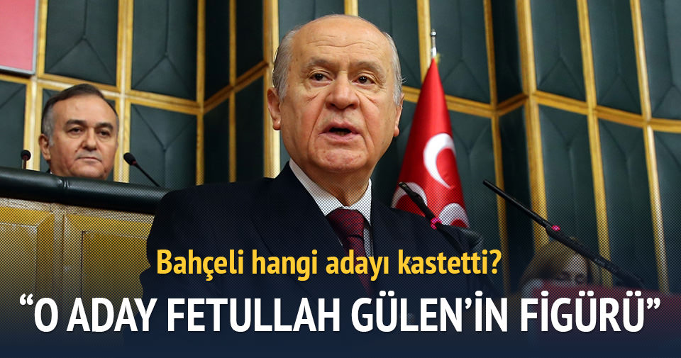 Bahçeli: O aday Fetullah Gülen'in figürü