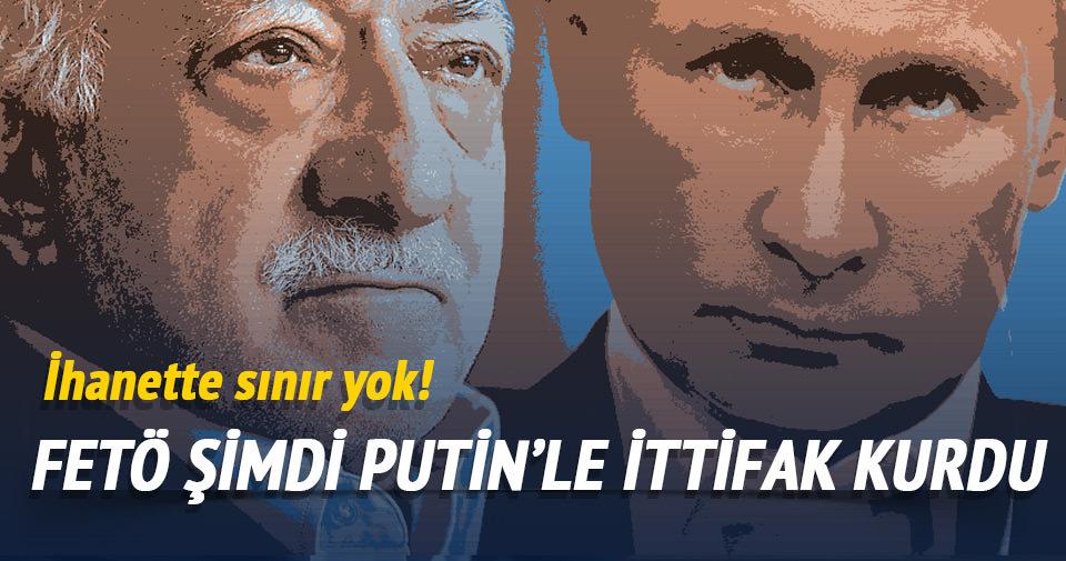 Putin, FETÖ ile kirli ittifak kurdu