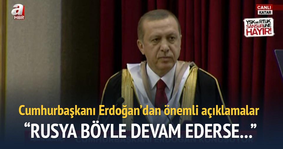 Erdoğan: Rusya böyle devam ederse bizde tedbirimizi alacağız