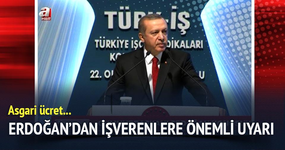 Erdoğan'dan işverenlere önemli uyarı