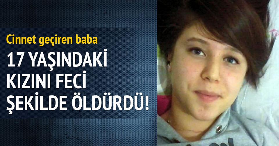 17 yaşındaki kızını boğarak öldürdü!