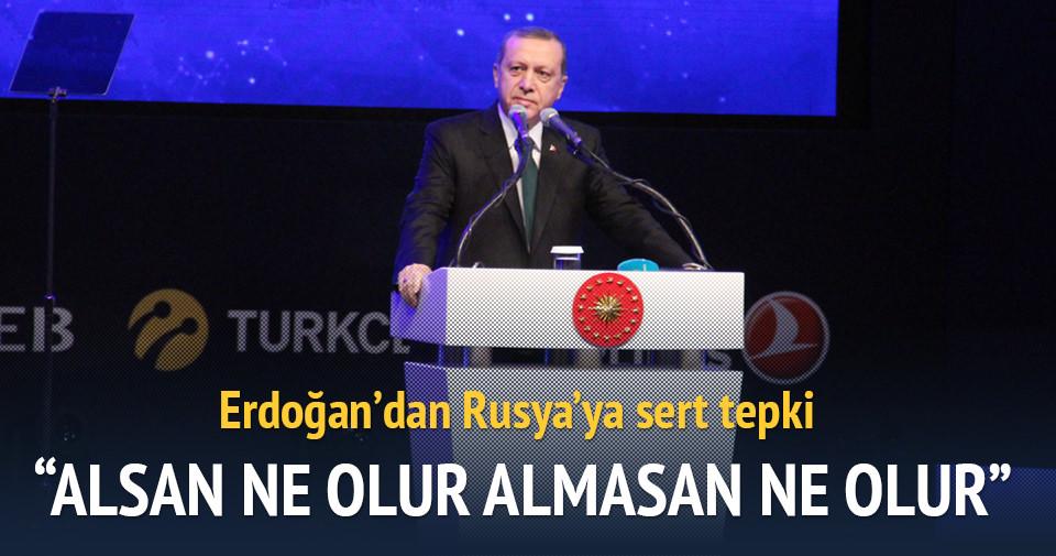 Erdoğan: Alsan ne olur almasan ne olur