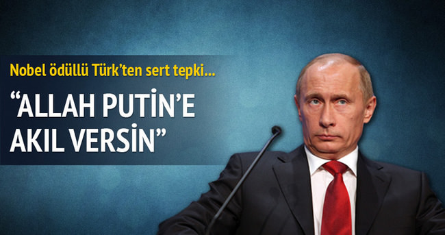 Aziz Sancar'dan Putin'e sert tepki!