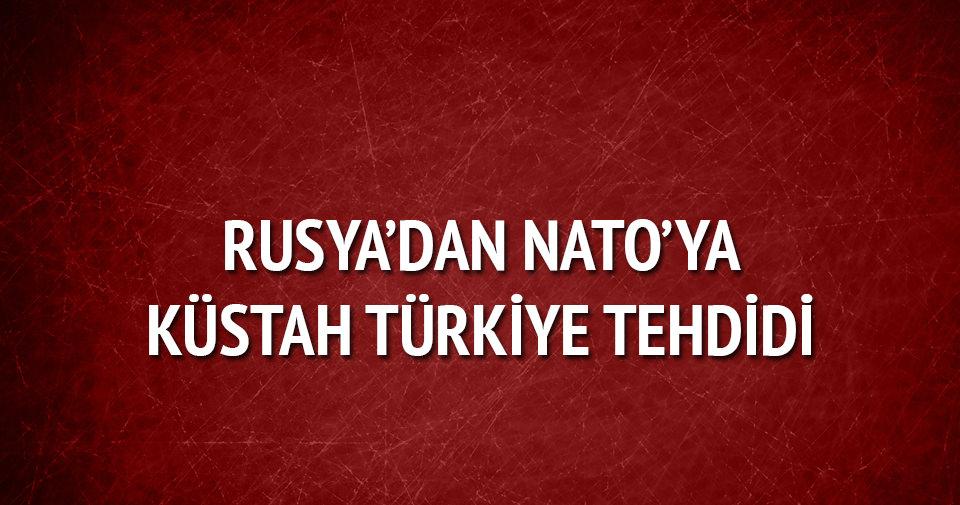 Rusya'dan NATO'ya küstah 'Türkiye' tehdidi