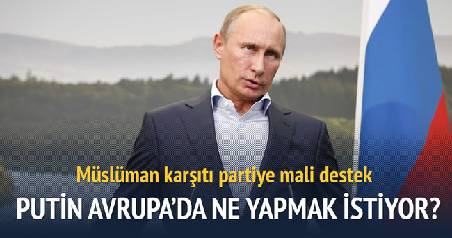Putin'den Müslüman karşıtı partiye mali destek