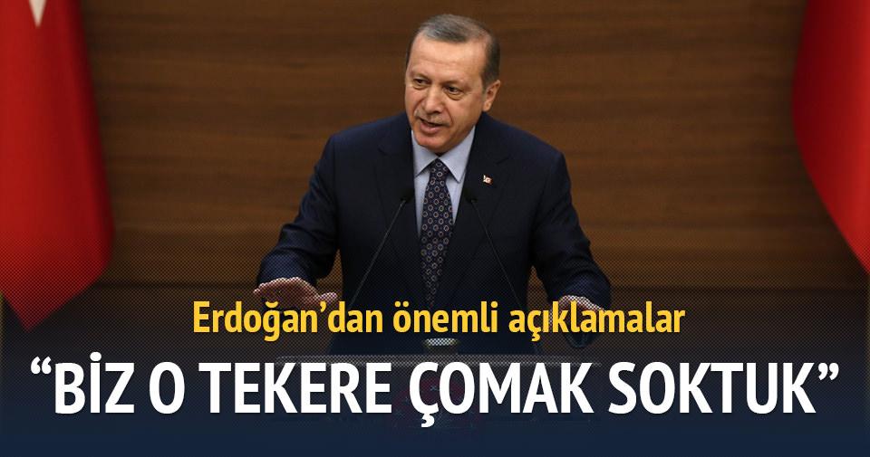 Erdoğan: Biz o tekere çomak soktuk