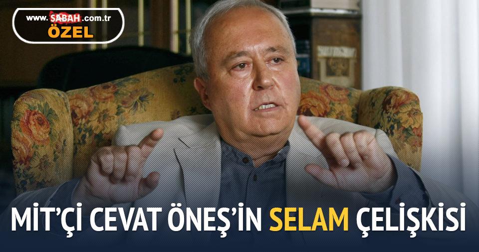 MİT'çi Cevat Öneş'in Selam çelişkisi