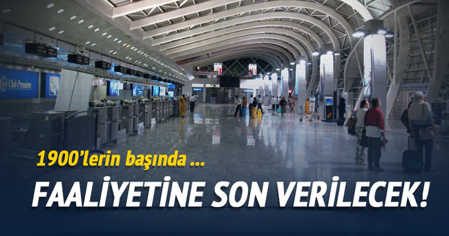 Atatürk Havalimanı'nın faaliyetine son verilecek
