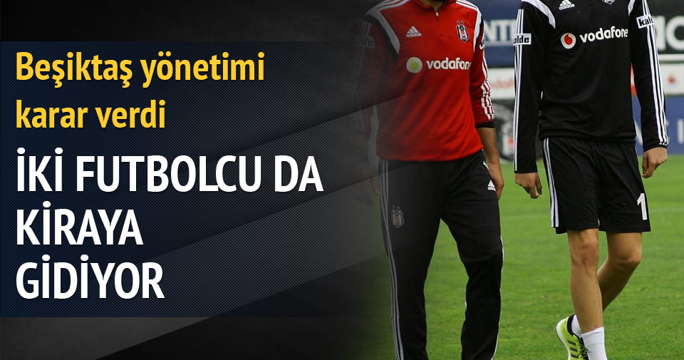 Beşiktaşlı iki futbolcu kiraya gidiyor
