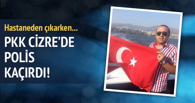 PKK Cizre'de polis kaçırdı!