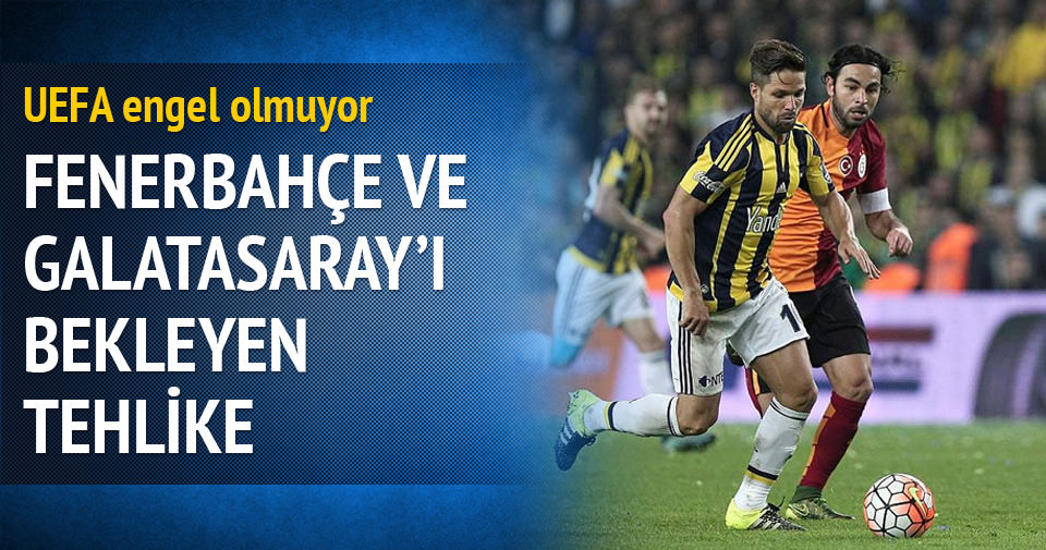 Fenerbahçe ve Galatasaray'ı bekleyen tehlike
