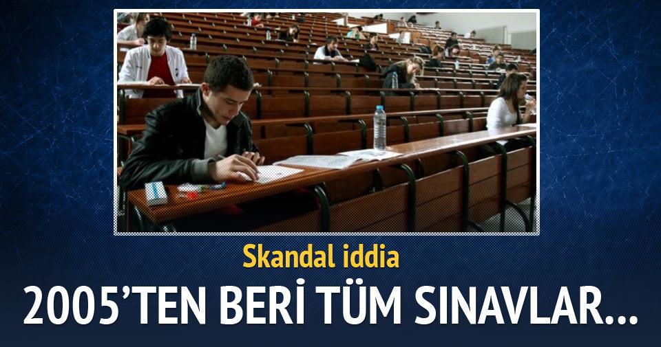 ''2005'ten beri tüm sınavlar şaibeli'' iddiası