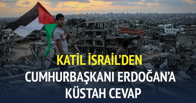 Katil İsrail'den Cumhurbaşkanı Erdoğan'a küstah cevap!