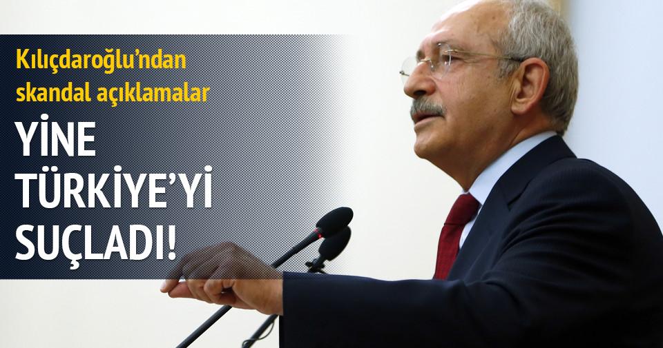 Kılıçdaroğlu'ndan yine Türkiye'yi suçladı